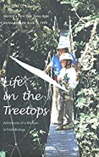 Life in the Treetops: Adventures of a Woman…