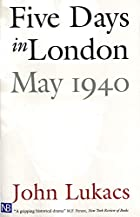 Five Days in London: May 1940 by John Lukacs