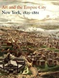 Howat, John K.: Art and the Empire City: New York, 1825-1861