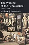 Bouwsma, William J.: The Waning of the Renaissance, 1550-1640