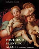 Pilliod, Elizabeth: Pontormo, Bronzino, and Allori: A Genealogy of Florentine Art