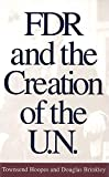 Hoopes, Townsend: FDR and the Creation of the U.N.
