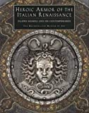 Pyhrr, Stuart W.: Heroic Armor of the Italian Renaissance: Filippo Negroli and His Contemporaries