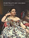 Conisbee, Philip: Portraits by Ingres: Image of an Epoch