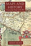 Black, Jeremy: Maps and History: Constructing Images of the Past