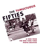 Dreishpoon, Douglas: The Tumultuous Fifties: A View from the New York Times Photo Archives