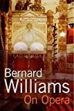 Williams, Bernard: On Opera
