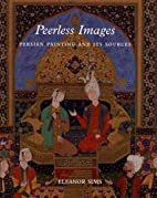 Peerless Images: Persian Painting and Its…