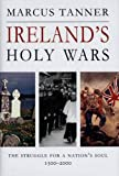 Tanner, Marcus: Ireland&#39;s Holy Wars: The Struggle for a Nation&#39;s Soul, 1500-2000