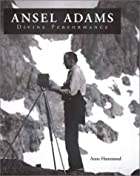 Ansel Adams: Divine Performance by Anne…