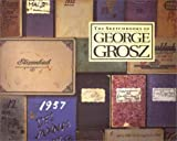 Grosz, George: The Sketchbooks of George Grosz