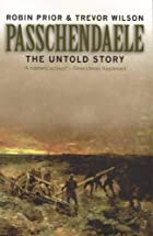 Passchendaele: The Untold Story by Robin…