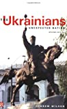 Wilson, Andrew: The Ukrainians: Unexpected Nation