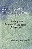 Buckley, Michael J.: Denying And Disclosing God: The Ambiguous Progress Of Modern Atheism