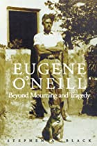 Eugene O'Neill: Beyond Mourning and Tragedy…