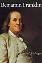 Benjamin Franklin by Edmund S. Morgan