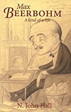Max Beerbohm: A Kind of Life by N. John Hall