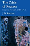 Burrow, J.W.: The Crisis of Reason: European Thought, 1848-1914