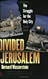Wasserstein, Bernard: Divided Jerusalem: The Struggle for the Holy City