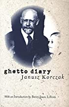 The Warsaw Ghetto memoirs of Janusz Korczak…