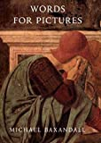Baxandall, Michael: Words for Pictures: Seven Papers on Renaissance Art and Criticism