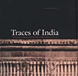 Pelizzari, Maria Antonella: Traces of India: Photography, Architecture, and the Politics of Representation, 1850-1900