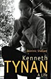 Shellard, Dominic: Kenneth Tynan: A Life