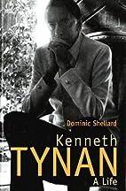 Kenneth Tynan: A Life by Dominic Shellard