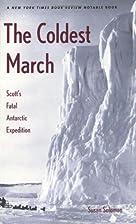 The Coldest March: Scott's Fatal Antarctic…