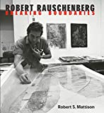 Robert Saltonstall Mattison: Robert Rauschenberg: Breaking Boundaries
