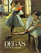 Degas in the Clark Collection by Rafael…