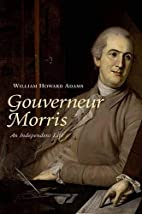 Gouverneur Morris, an Independent Life by…