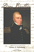 Dear Brother: Letters of William Clark to…