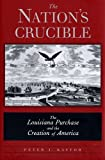 Kastor, Peter J.: The Nation&#39;s Crucible: The Louisiana Purchase and the Creation of America