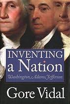 Inventing a Nation: Washington, Adams,…