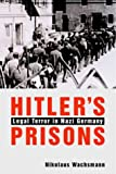 Wachsmann, Nikolaus: Hitler&#39;s Prisons: Legal Terror in Nazi Germany