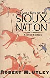 Utley, R.M.: The Last Days of Sioux Nation