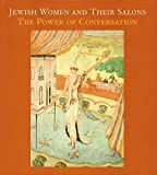 Bilski, Emily D.: Jewish Women And Their Salons: The Power Of Conversation