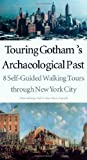 Cantwell, Anne-Marie E.: Touring Gotham's Archaeological Past: 8 Self-Guided Walking Tours Through New York City