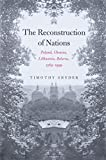 Snyder, Timothy: The Reconstruction Of Nations: Poland, Ukraine, Lithuania, Belarus, 1569-1999