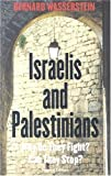 Wasserstein, Bernard: Israelis And Palestinians: Why Do They Fight? Can They Stop?
