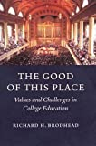 Brodhead, Richard H.: The Good of This Place: Values and Challenges in College Education