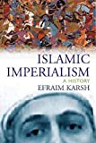 Karsh, Efraim: Islamic Imperialism: A History