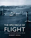 Wohl, Robert: The Spectacle Of Flight: Aviation And The Western Imagination, 1920-1950