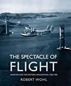 The Spectacle of Flight: Aviation and the&hellip;