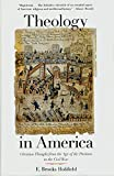 Holifield, E. Brooks: Theology In America: Christian Thought From The Age Of The Puritans To The Civil War