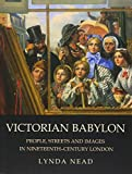 Nead, Lynda: Victorian Babylon: People, Streets And Images In Nineteenth-century London