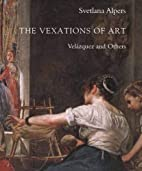 The Vexations of Art: Velazquez and Others…