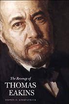 The Revenge of Thomas Eakins by Sidney D.…
