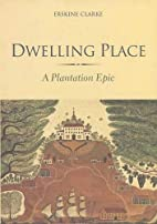 Dwelling Place: A Plantation Epic by Erskine…